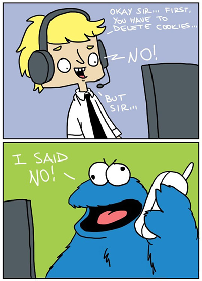 Tech Support asks the Cookie Monster to delete his cookies.  He says no.