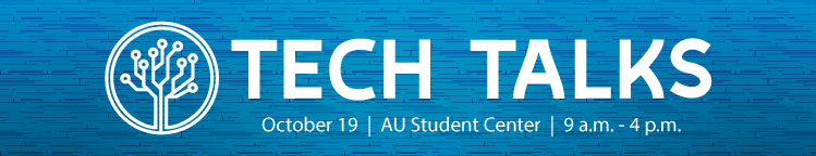 Tech Talks - Oct. 19 in the AU Student Center from 9 a.m. - 4 p.m.